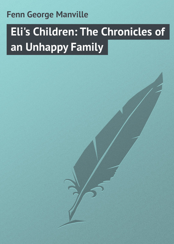Fenn George Manville Eli's Children: The Chronicles of an Unhappy Family пазл wood family of children 12 3d
