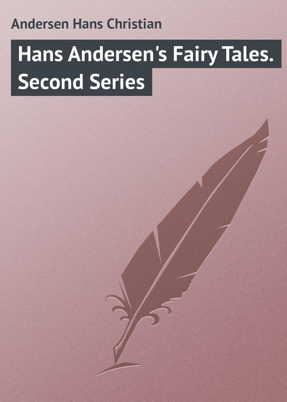 Ганс Христиан Андерсен Hans Andersen's Fairy Tales. Second Series andersen h hans andersens christmas tales