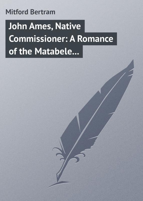 Mitford Bertram John Ames, Native Commissioner: A Romance of the Matabele Rising les ames mortes