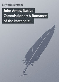 - John Ames, Native Commissioner: A Romance of the Matabele Rising