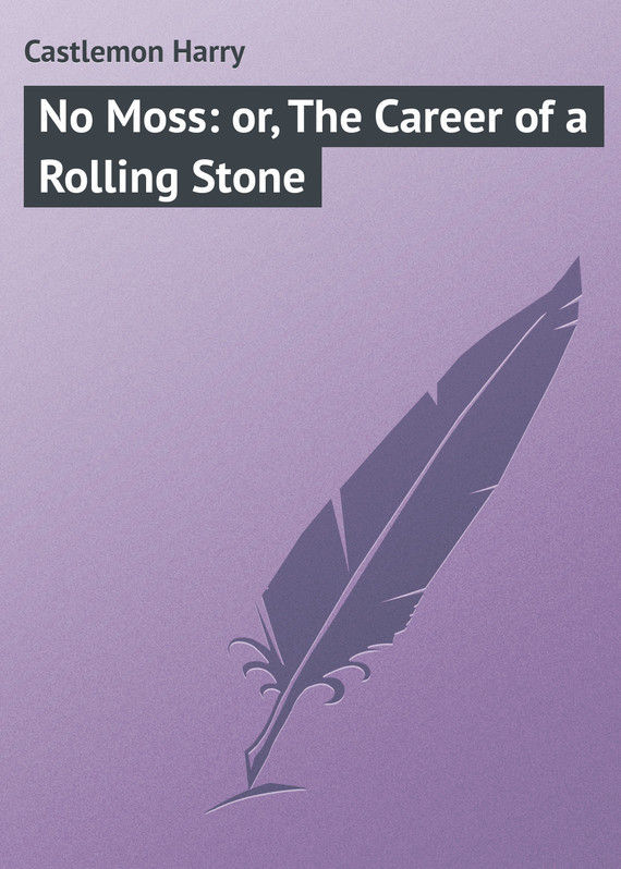 Castlemon Harry No Moss: or, The Career of a Rolling Stone moss paul a h essential haematology