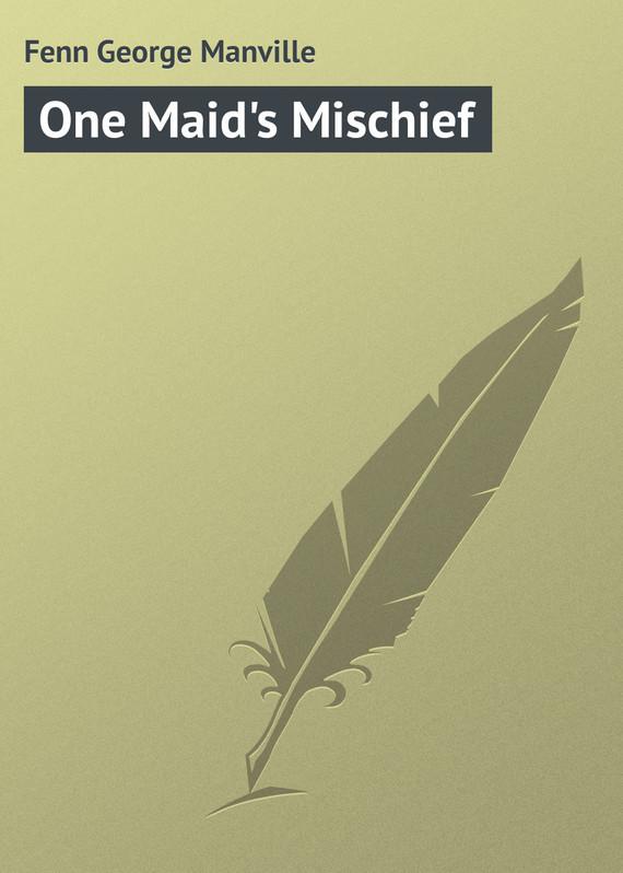 Fenn George Manville One Maid's Mischief свитшот print bar mischief managed