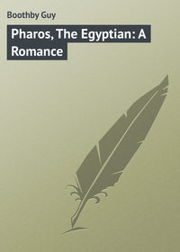 Boothby Guy - Pharos, The Egyptian: A Romance