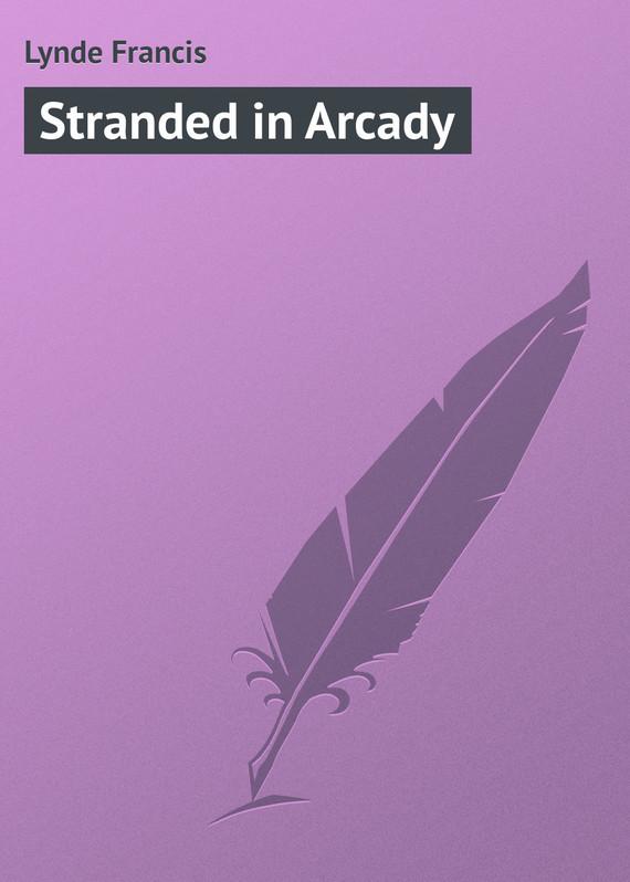 Lynde Francis Stranded in Arcady lynde francis stranded in arcady