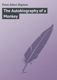 Paine Albert Bigelow - The Autobiography of a Monkey