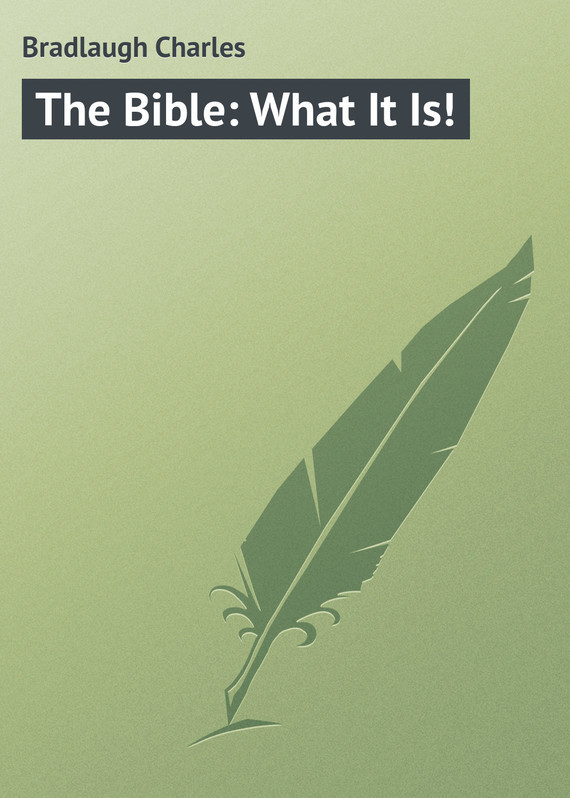 Bradlaugh Charles The Bible: What It Is! цена