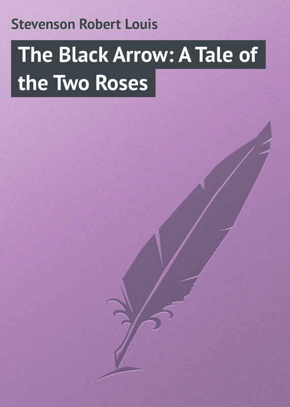 Роберт Льюис Стивенсон The Black Arrow: A Tale of the Two Roses роберт льюис стивенсон the silverado squatters