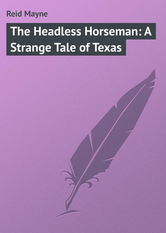 Reid Mayne The Headless Horseman: A Strange Tale of Texas the bronze horseman