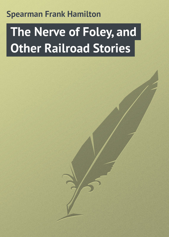 Spearman Frank Hamilton The Nerve of Foley, and Other Railroad Stories the queen extravaganza hamilton