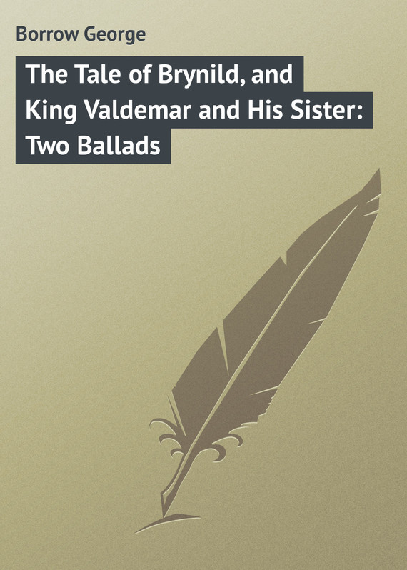 Borrow George The Tale of Brynild, and King Valdemar and His Sister: Two Ballads king arthur and his knights