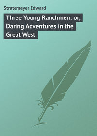 Stratemeyer Edward - Three Young Ranchmen: or, Daring Adventures in the Great West