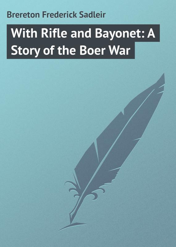 Brereton Frederick Sadleir With Rifle and Bayonet: A Story of the Boer War пальто alix story alix story mp002xw13vur