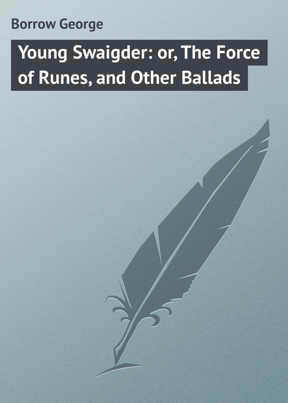 Borrow George Young Swaigder: or, The Force of Runes, and Other Ballads the bab ballads