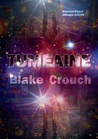 Crouch, Blake  - Tumeaine