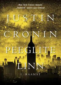 Justin  Cronin - Peeglite linn. I raamat