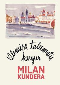 Kundera, Milan  - Olemise talumatu kergus