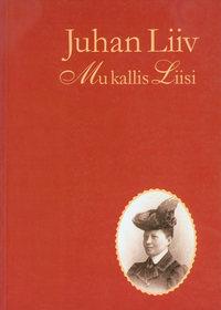 Liiv, Juhan  - Mu kallis Liisi