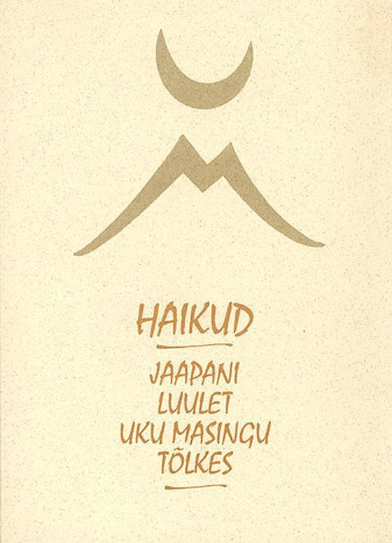 Коллектив авторов Haikud. Jaapani luulet Uku Masingu tõlkes uku masing mälestusi taimedest