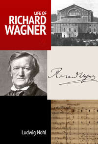 Nohl, Louis  - Life of Richard Wagner