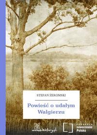 Żeromski, Stefan  - Powieść o udałym Walgierzu