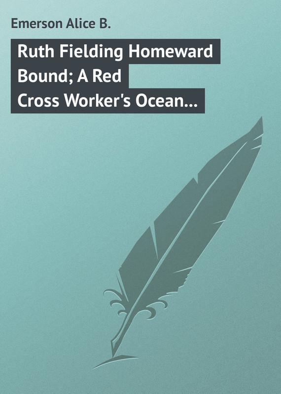 Emerson Alice B. Ruth Fielding Homeward Bound; A Red Cross Worker's Ocean Perils alice a007f a