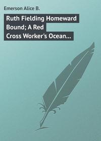 B., Emerson Alice  - Ruth Fielding Homeward Bound; A Red Cross Worker's Ocean Perils