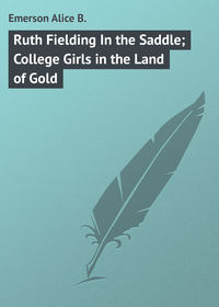 B., Emerson Alice  - Ruth Fielding In the Saddle; College Girls in the Land of Gold