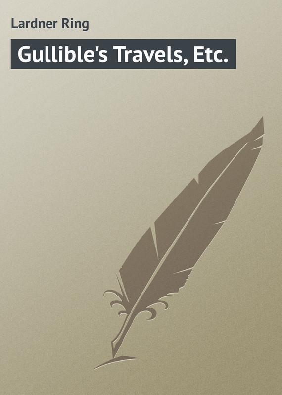 Обложка книги Gullible's Travels, Etc., автор Lardner Ring