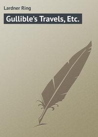 Lardner Ring - Gullible's Travels, Etc.