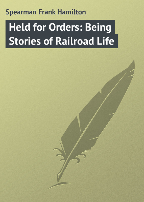 Spearman Frank Hamilton Held for Orders: Being Stories of Railroad Life confidentiality orders