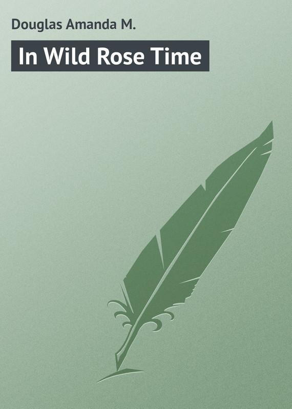 Douglas Amanda M In Wild Rose Time