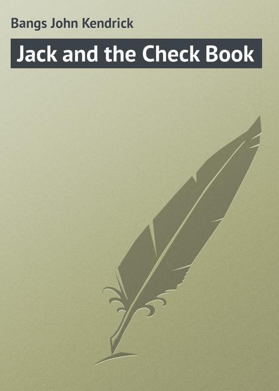 Bangs John Kendrick Jack and the Check Book bangs john kendrick the idiot at home