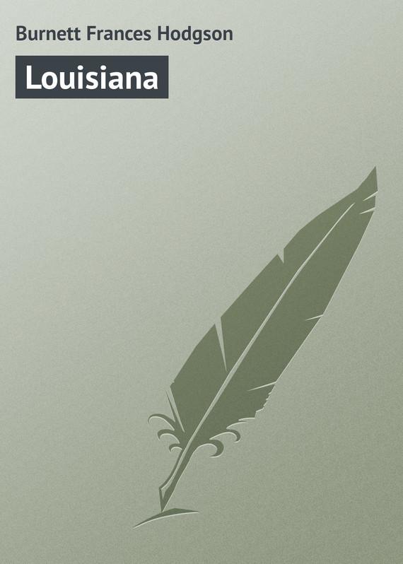 Фрэнсис Элиза Бёрнетт Louisiana фрэнсис элиза бёрнетт таинственный сад