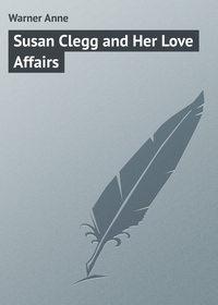 Warner Anne - Susan Clegg and Her Love Affairs