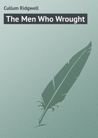 Cullum Ridgwell - The Men Who Wrought