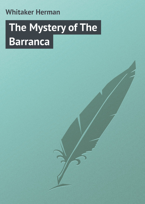 цена Whitaker Herman The Mystery of The Barranca