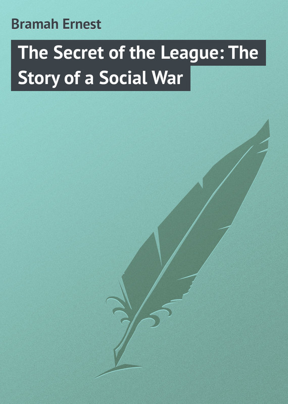 Bramah Ernest The Secret of the League: The Story of a Social War the role of the league of arab states