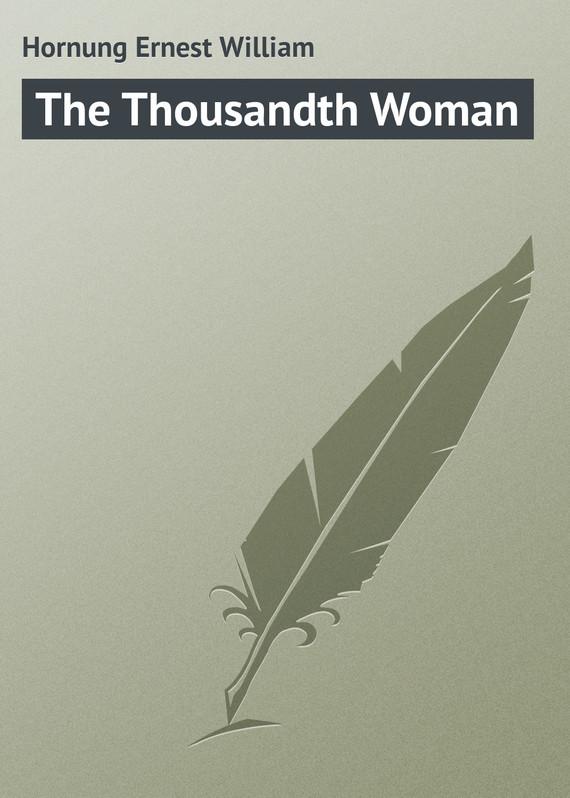 Hornung Ernest William The Thousandth Woman
