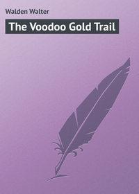 Walden Walter - The Voodoo Gold Trail