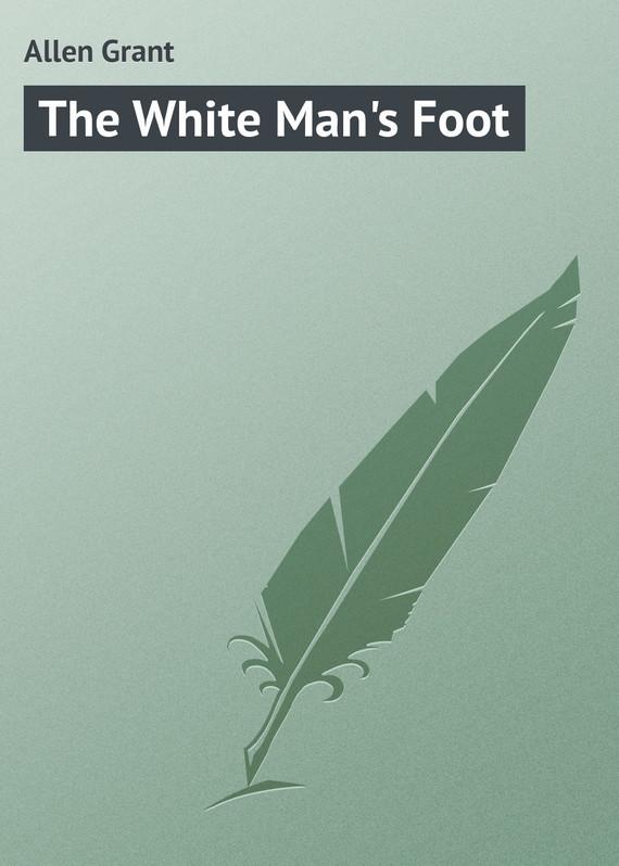 Allen Grant The White Man's Foot allen grant strange stories
