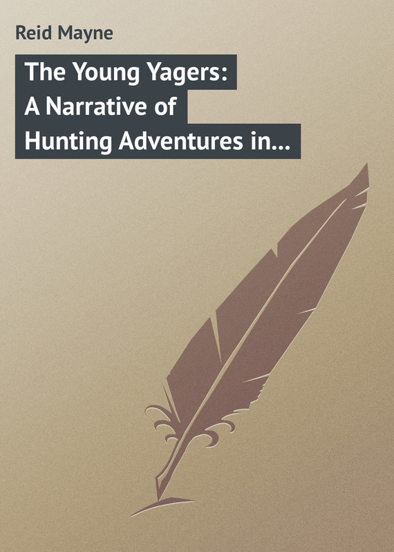 где купить Майн Рид The Young Yagers: A Narrative of Hunting Adventures in Southern Africa по лучшей цене