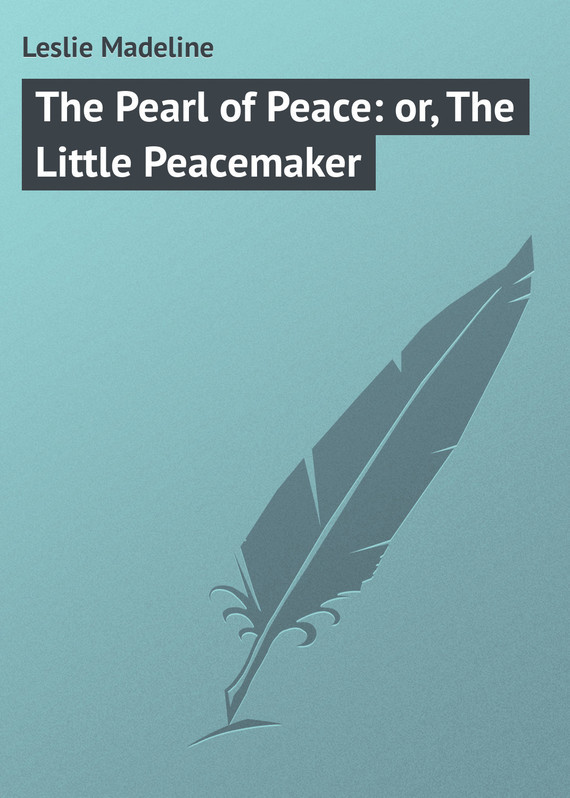 Leslie Madeline The Pearl of Peace: or, The Little Peacemaker brandeis madeline the little spanish dancer