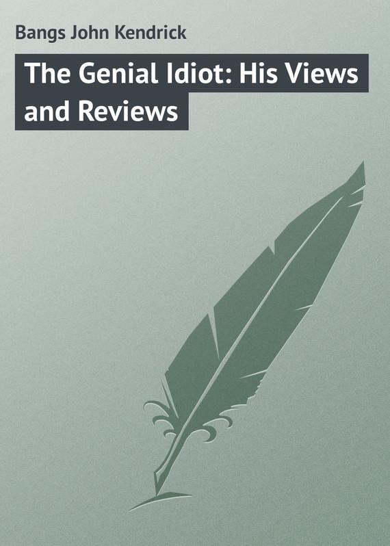 Bangs John Kendrick The Genial Idiot: His Views and Reviews two world views