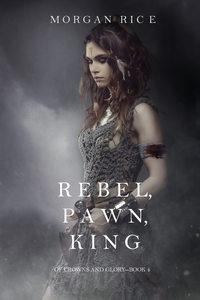 Морган Райс - Rebel, Pawn, King