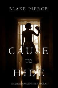 Pierce, Blake  - Cause to Hide