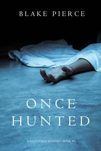 Pierce, Blake  - Once Hunted
