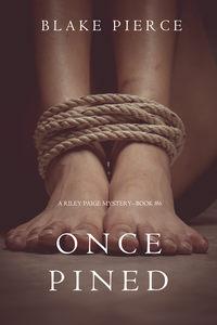 Pierce, Blake  - Once Pined
