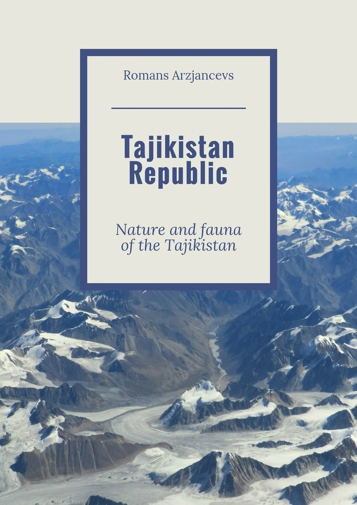 Romans Arzjancevs Tajikistan Republic. Nature and fauna of the Tajikistan ramesh patil dnyan patil and hemant ghate ecology of insect fauna from satpuda ranges of maharashtra india