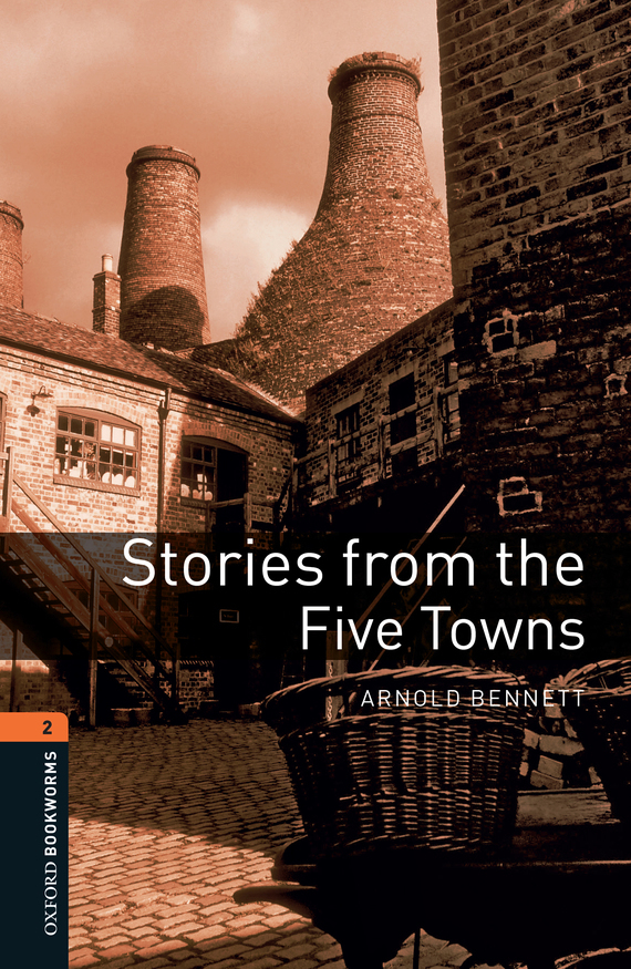 Bennett Arnold Stories from the Five Towns and then there were none