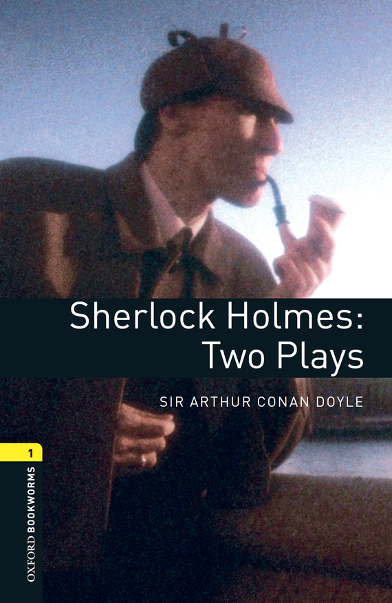 Doyle Arthur Conan Sherlock Holmes: Two Plays doyle a c the hound of the baskervilles